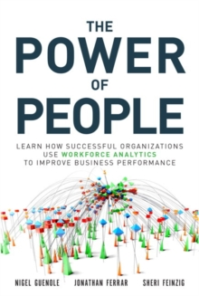The Power of People : Learn How Successful Organizations Use Workforce Analytics to Improve Business Performance, Hardback Book