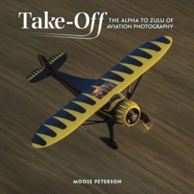 Takeoff : The Alpha to Zulu of Aviation Photography, Paperback / softback Book