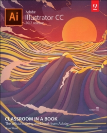 Adobe Illustrator CC Classroom in a Book (2017 release), Paperback / softback Book