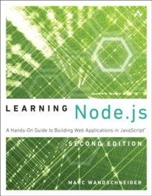 Learning Node.js : A Hands-On Guide to Building Web Applications in JavaScript, Paperback / softback Book