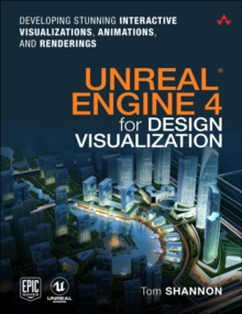 Unreal Engine 4 for Design Visualization : Developing Stunning Interactive Visualizations, Animations, and Renderings, Paperback / softback Book