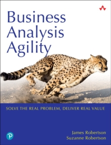 Business Analysis Agility : Solve the Real Problem, Deliver Real Value, Paperback / softback Book