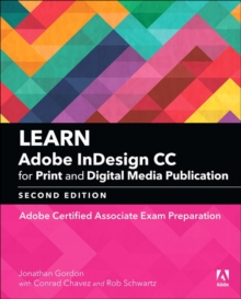 Learn Adobe InDesign CC for Print and Digital Media Publication : Adobe Certified Associate Exam Preparation, Paperback / softback Book