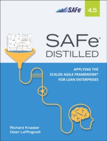 SAFe 4.5 Distilled : Applying the Scaled Agile Framework for Lean Software and Systems Engineering, Paperback / softback Book