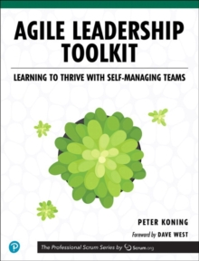 Agile Leadership Toolkit : Learning to Thrive with Self-Managing Teams, Paperback / softback Book