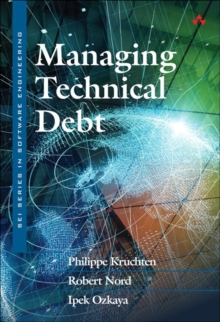 Managing Technical Debt : Reducing Friction in Software Development, Paperback / softback Book