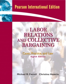 Labor Relations and Collective Bargaining : Cases, Practice, and Law, Paperback Book