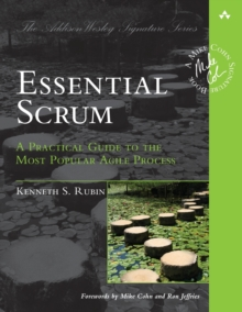 Essential Scrum : A Practical Guide to the Most Popular Agile Process, Paperback / softback Book