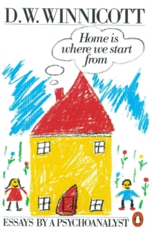 Home is Where We Start from : Essays by a Psychoanalyst, Paperback / softback Book