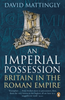 An Imperial Possession : Britain in the Roman Empire, 54 BC - AD 409, Paperback / softback Book
