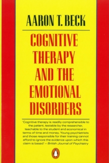 Cognitive Therapy and the Emotional Disorders, Paperback / softback Book
