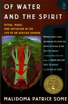 Of Water and the Spirit : Ritual, Magic, and Initiation in the Life of an African Shaman, Paperback Book