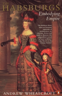 The Habsburgs : Embodying Empire, Paperback Book