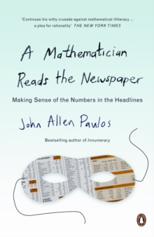 A Mathematician Reads the Newspaper : Making Sense of the Numbers in the Headlines, Paperback / softback Book