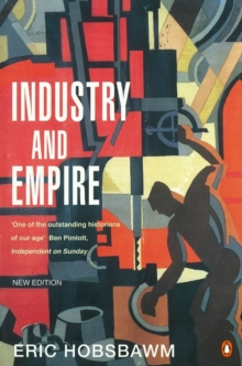 Industry and Empire : From 1750 to the Present Day, Paperback Book