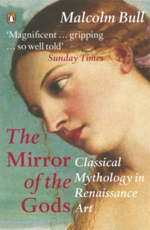 The Mirror of the Gods : Classical Mythology in Renaissance Art, Paperback / softback Book
