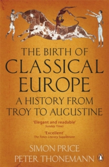 The Birth of Classical Europe : A History from Troy to Augustine, Paperback Book