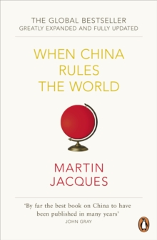 When China Rules The World : The Rise of the Middle Kingdom and the End of the Western World [Greatly updated and expanded], Paperback Book