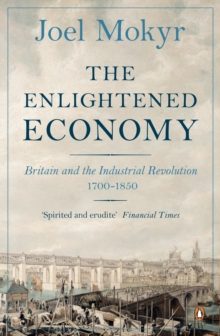 The Enlightened Economy : Britain and the Industrial Revolution, 1700-1850, Paperback Book