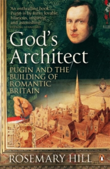 God's Architect : Pugin and the Building of Romantic Britain, Paperback / softback Book