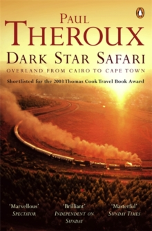Dark Star Safari : Overland from Cairo to Cape Town, Paperback Book