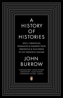A History of Histories : Epics, Chronicles, Romances and Inquiries from Herodotus and Thucydides to the Twentieth Century, Paperback / softback Book