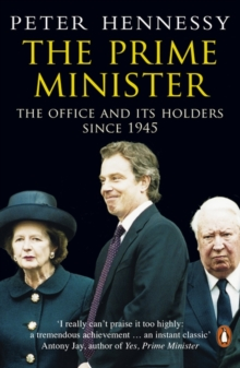 The Prime Minister : The Office and Its Holders Since 1945, Paperback Book