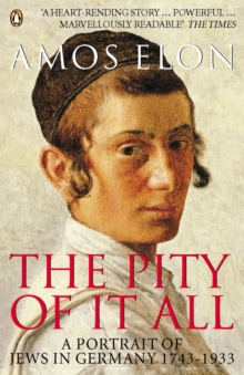 The Pity of it All : A Portrait of Jews in Germany 1743-1933, Paperback / softback Book