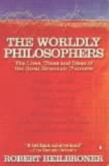 The Worldly Philosophers : The Lives, Times, and Ideas of the Great Economic Thinkers, Paperback / softback Book