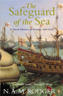 The Safeguard of the Sea : A Naval History of Britain 660-1649, Paperback / softback Book