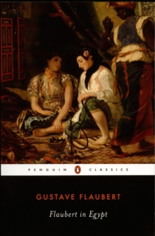 Flaubert in Egypt : A Sensibility on Tour, Paperback / softback Book