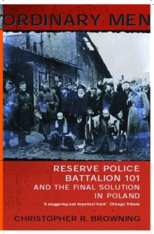 Ordinary Men : Reserve Police Battalion 11 and the Final Solution in Poland, Paperback Book