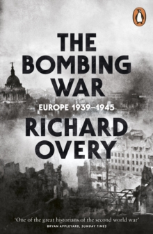 The Bombing War : Europe 1939-1945, Paperback Book