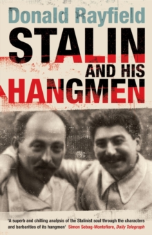 Stalin and His Hangmen : An Authoritative Portrait of a Tyrant and Those Who Served Him, Paperback / softback Book