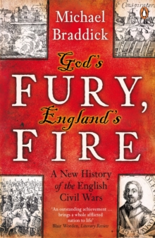 God's Fury, England's Fire : A New History of the English Civil Wars, Paperback / softback Book