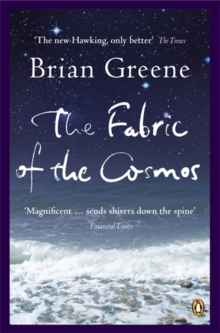 The Fabric of the Cosmos : Space, Time and the Texture of Reality, Paperback Book