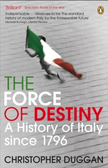 The Force of Destiny : A History of Italy Since 1796, Paperback / softback Book