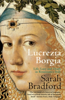 Lucrezia Borgia : Life, Love and Death in Renaissance Italy, Paperback Book