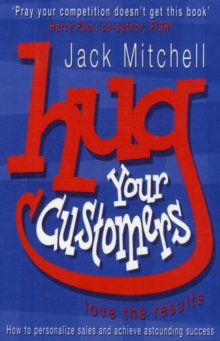 Hug Your Customers : Love the Results, Paperback / softback Book