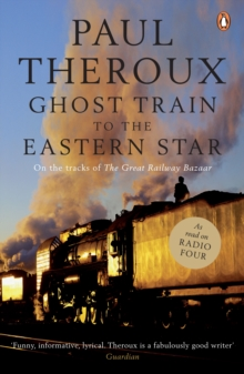 Ghost Train to the Eastern Star : On the tracks of 'The Great Railway Bazaar', Paperback Book