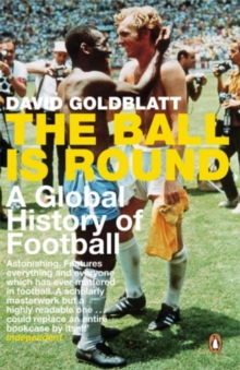 The Ball is Round : A Global History of Football, Paperback Book
