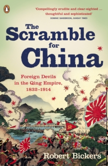 The Scramble for China : Foreign Devils in the Qing Empire, 1832-1914, Paperback Book