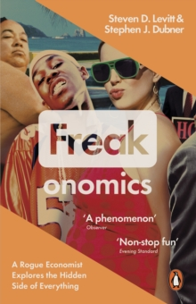 Freakonomics : A Rogue Economist Explores the Hidden Side of Everything, Paperback / softback Book