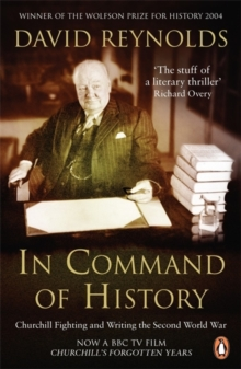 In Command of History : Churchill Fighting and Writing the Second World War, Paperback Book