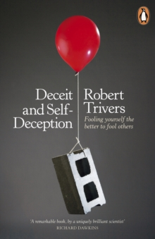 Deceit and Self-Deception : Fooling Yourself the Better to Fool Others, Paperback Book