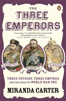 The Three Emperors : Three Cousins, Three Empires and the Road to World War One, Paperback / softback Book