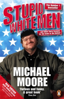 Stupid White Men : ...and Other Sorry Excuses for the State of the Nation!, Paperback Book
