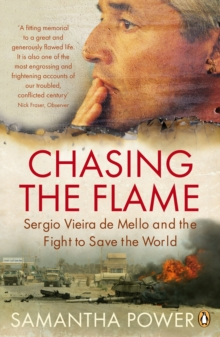 Chasing the Flame : Sergio Vieira De Mello and the Fight to Save the World, Paperback Book