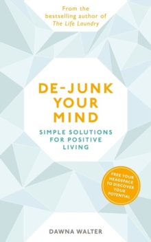 De-junk Your Mind : Simple Solutions for Positive Living, Paperback / softback Book