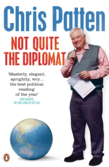 Not Quite the Diplomat : Home Truths About World Affairs, Paperback Book